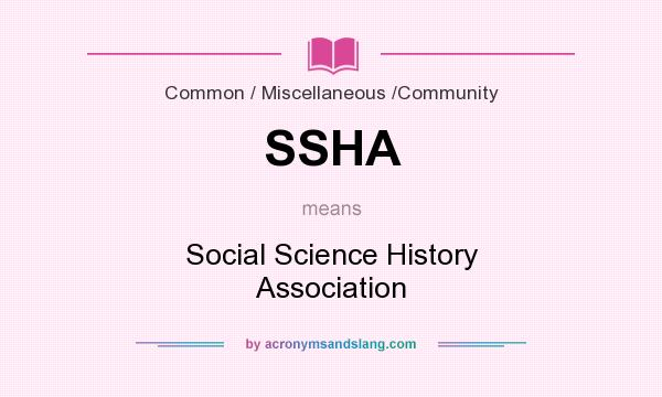 What does SSHA mean? It stands for Social Science History Association