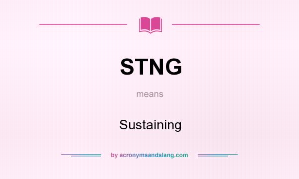 What does STNG mean? It stands for Sustaining