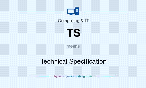What does TS mean? It stands for Technical Specification
