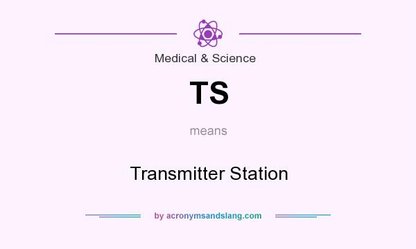What does TS mean? It stands for Transmitter Station