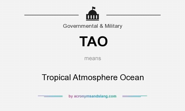 What does TAO mean? It stands for Tropical Atmosphere Ocean