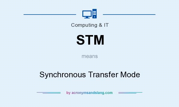 What does STM mean? It stands for Synchronous Transfer Mode