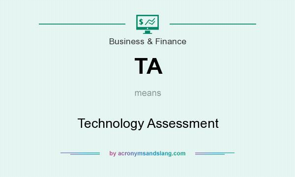 What does TA mean? It stands for Technology Assessment