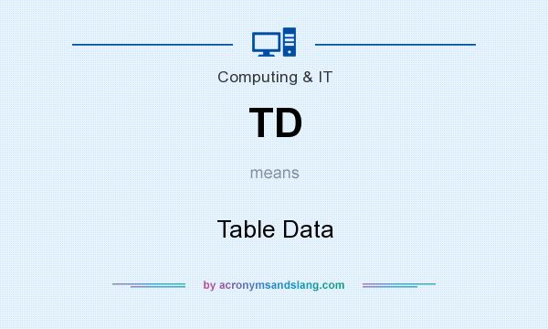 What does TD mean? It stands for Table Data