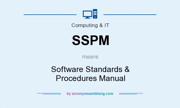 What does SSPM mean? It stands for Software Standards & Procedures Manual