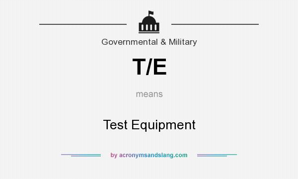 What does T/E mean? It stands for Test Equipment