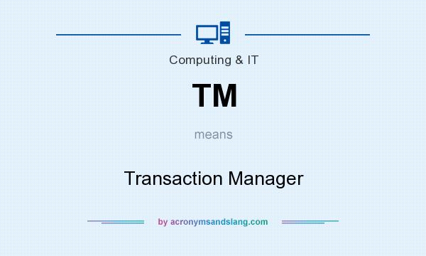 What does TM mean? It stands for Transaction Manager