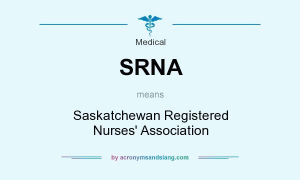 What does SRNA mean? It stands for Saskatchewan Registered Nurses` Association