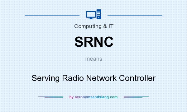 What does SRNC mean? It stands for Serving Radio Network Controller