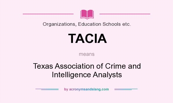 What does TACIA mean? It stands for Texas Association of Crime and Intelligence Analysts