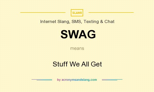 What does SWAG mean? It stands for Stuff We All Get