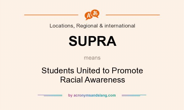 What does SUPRA mean? It stands for Students United to Promote Racial Awareness