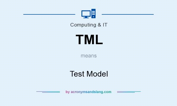 What does TML mean? It stands for Test Model