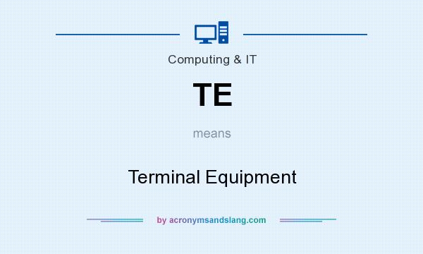 What does TE mean? It stands for Terminal Equipment