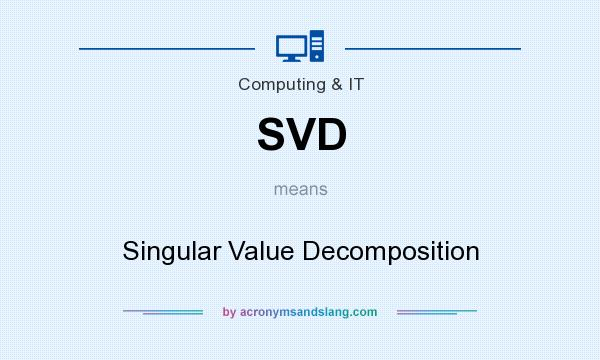 What does SVD mean? It stands for Singular Value Decomposition