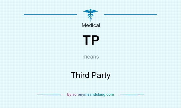 What does TP mean? It stands for Third Party
