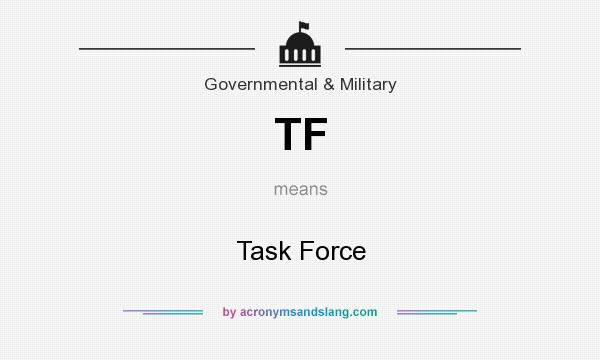 What does TF mean? It stands for Task Force