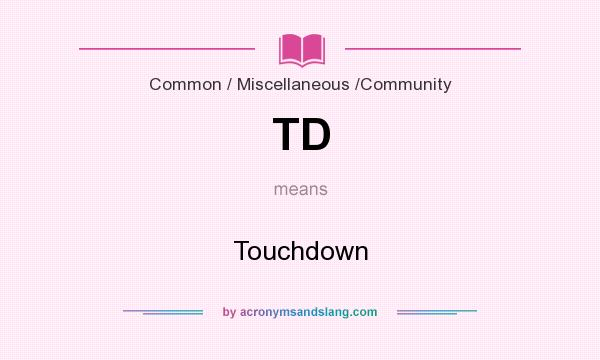 What does TD mean? It stands for Touchdown