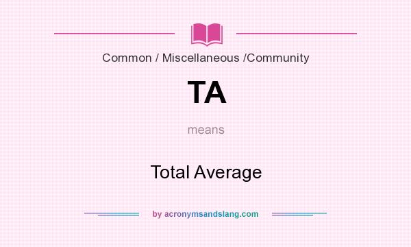 What does TA mean? It stands for Total Average