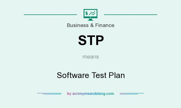 What does STP mean? It stands for Software Test Plan