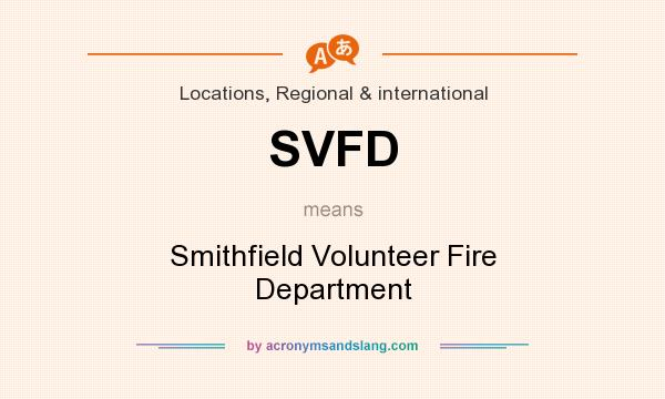 What does SVFD mean? It stands for Smithfield Volunteer Fire Department