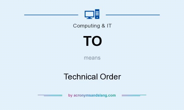 What does TO mean? It stands for Technical Order