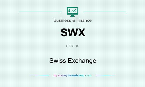 What does SWX mean? It stands for Swiss Exchange