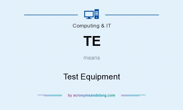 What does TE mean? It stands for Test Equipment
