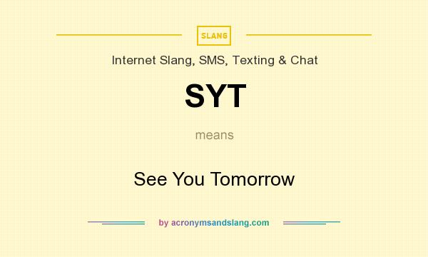 What does SYT mean? It stands for See You Tomorrow