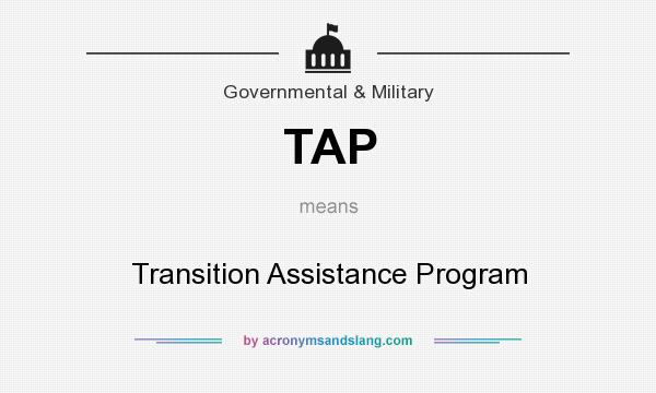 What does TAP mean? It stands for Transition Assistance Program