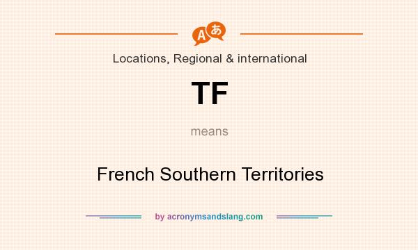What does TF mean? It stands for French Southern Territories