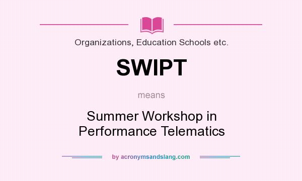 What does SWIPT mean? It stands for Summer Workshop in Performance Telematics