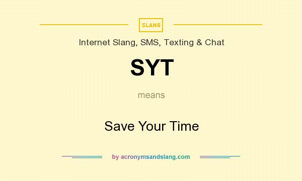 What does SYT mean? It stands for Save Your Time