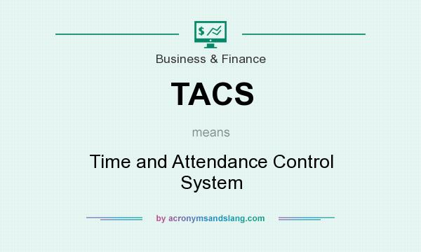 What does TACS mean? It stands for Time and Attendance Control System