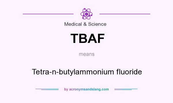 What does TBAF mean? It stands for Tetra-n-butylammonium fluoride