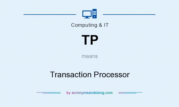 What does TP mean? It stands for Transaction Processor