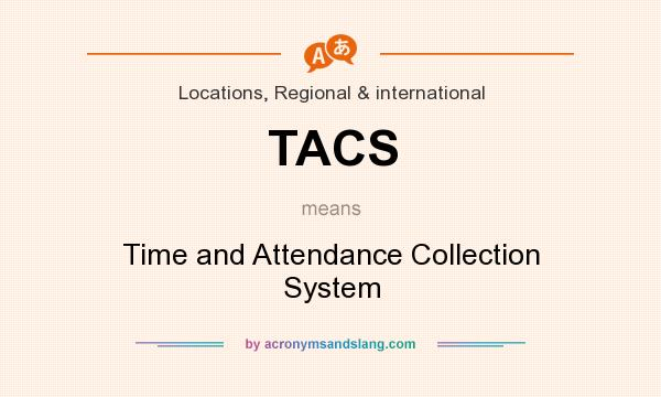 What does TACS mean? It stands for Time and Attendance Collection System