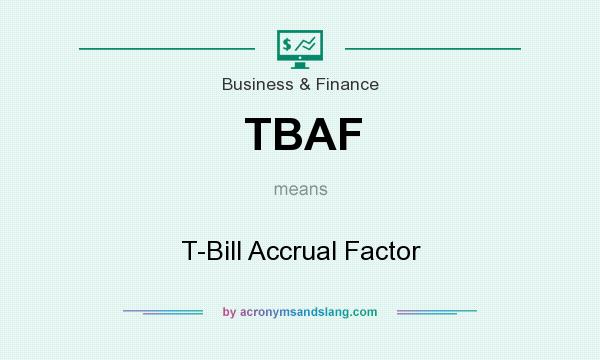 What does TBAF mean? It stands for T-Bill Accrual Factor
