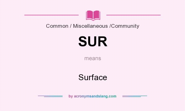 What does SUR mean? It stands for Surface