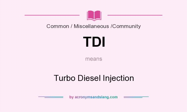 What does TDI mean? It stands for Turbo Diesel Injection