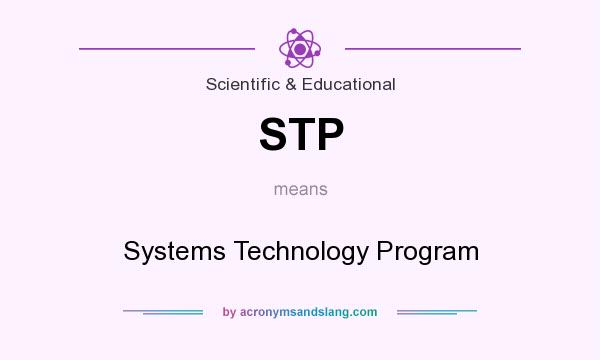 What does STP mean? It stands for Systems Technology Program
