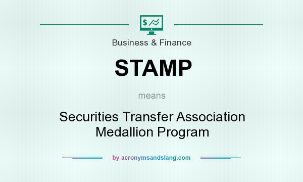What does STAMP mean? It stands for Securities Transfer Association Medallion Program