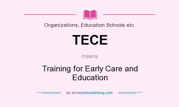 What does TECE mean? It stands for Training for Early Care and Education
