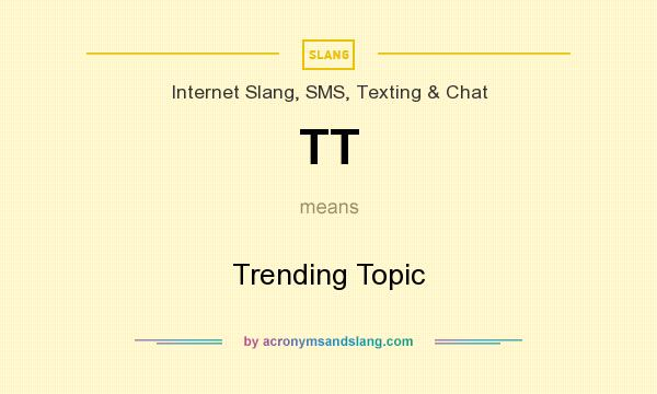 What does TT mean? It stands for Trending Topic