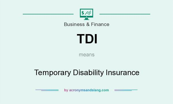 What does TDI mean? It stands for Temporary Disability Insurance