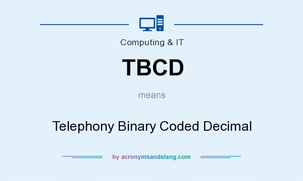What does TBCD mean? It stands for Telephony Binary Coded Decimal