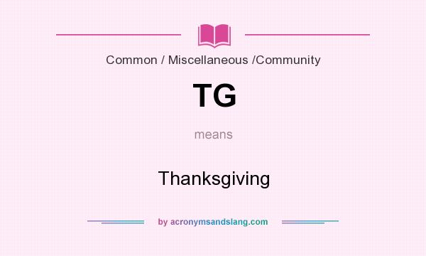 What does TG mean? It stands for Thanksgiving