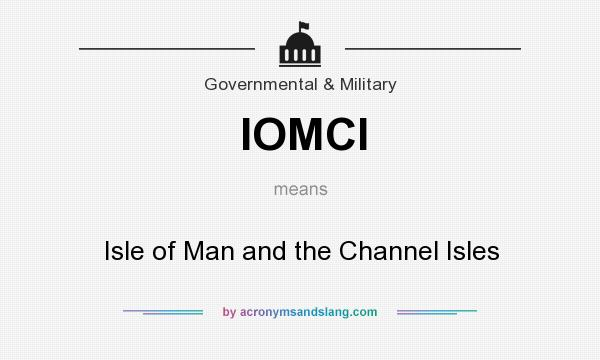 What does IOMCI mean? It stands for Isle of Man and the Channel Isles