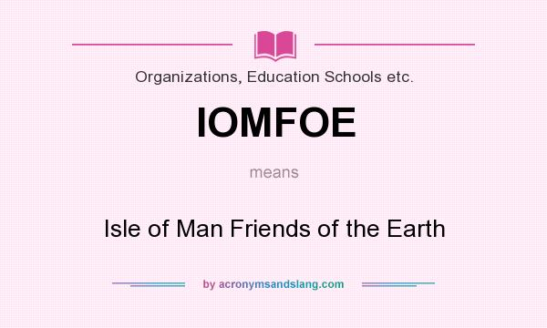 What does IOMFOE mean? It stands for Isle of Man Friends of the Earth