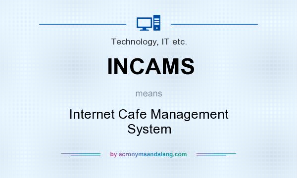 What does INCAMS mean? It stands for Internet Cafe Management System